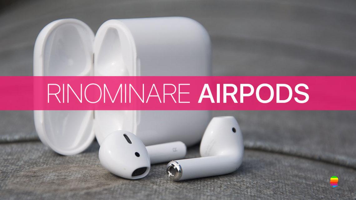 Rinominare gli auricolari AirPods Apple