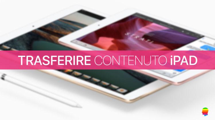 Trasferire dati, foto, video e contatti da vecchio iPad a nuovo iPad