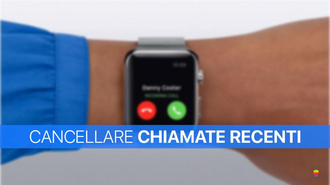 Pulire, cancellare Lista chiamate Recenti su Apple Watch