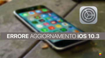 Impossibile installare iOS 10.3 su iPhone e iPad