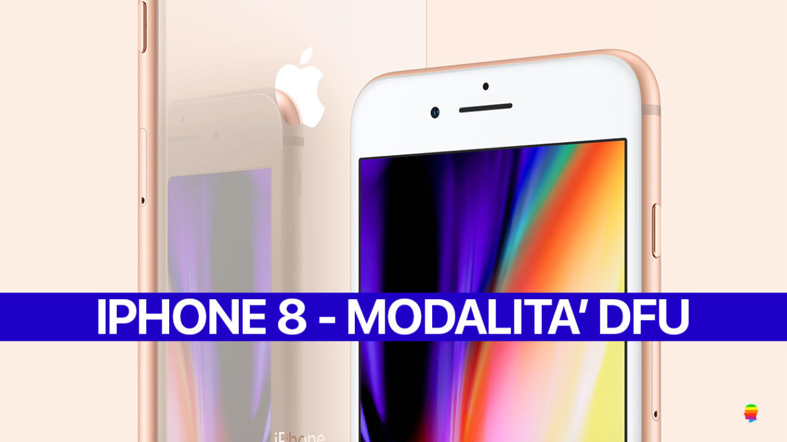 Come mettere iPhone 8 e 8 Plus in modalità DFU