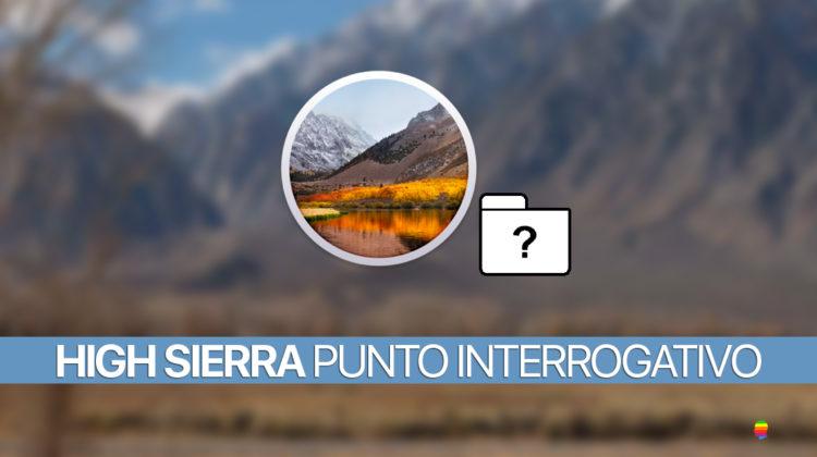 Aggiornamento High Sierra e punto interrogativo che lampeggia