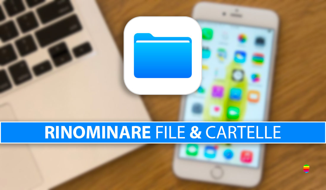 Rinominare file e cartelle su iPhone e iPad con l'app File