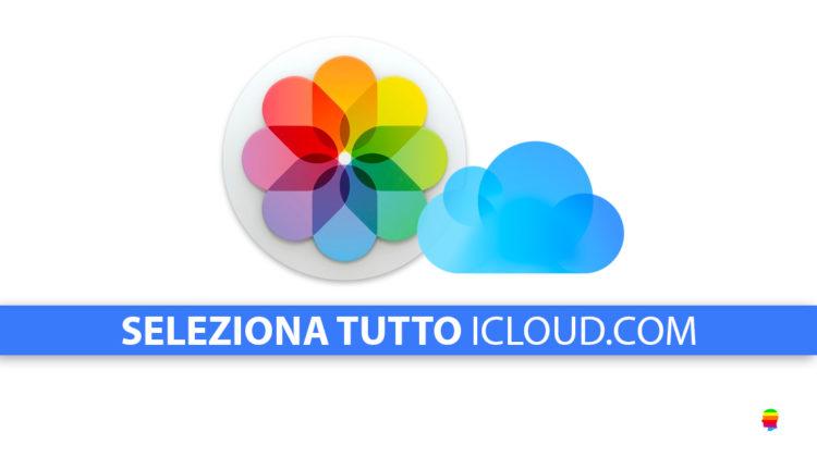 iCloud come selezionare tutte le foto e i video della Libreria