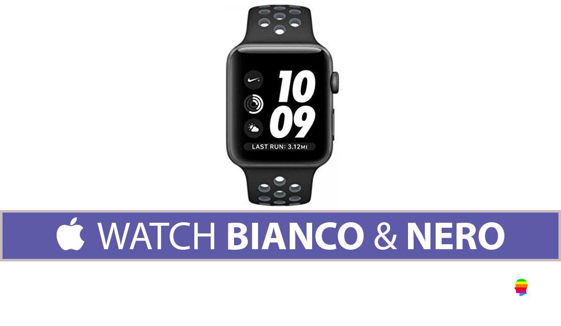 Apple Watch, abilitare o disabilitare schermo bianco e nero