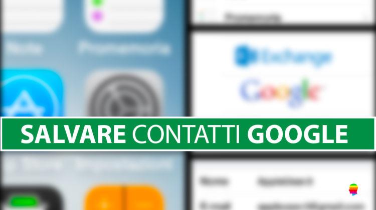 Come salvare su Google Gmail i contatti di iPhone e iPad