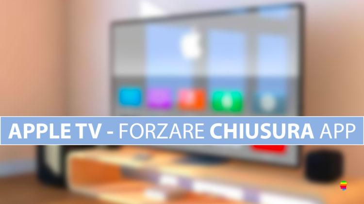 Forzare chiusura applicazioni su Apple TV