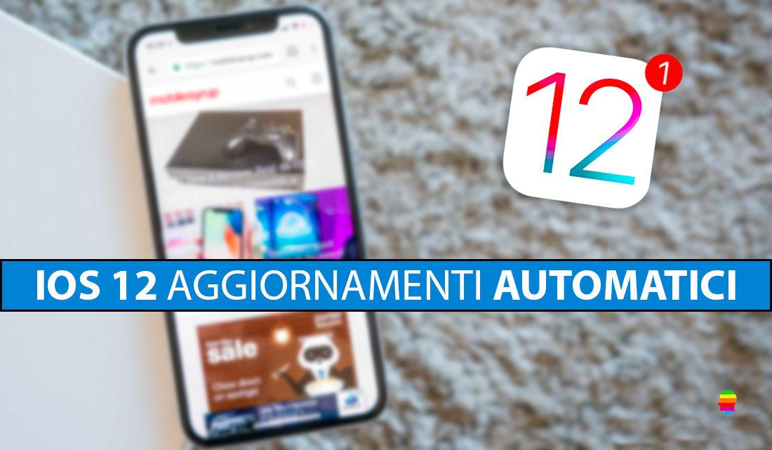 iOS 12: Abilitare aggiornamenti automatici iOS su iPhone e iPad