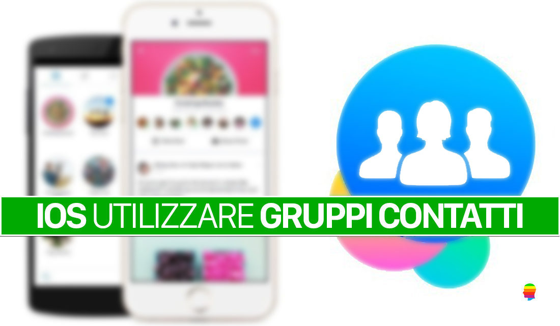 Come utilizzare i Gruppi su iPhone e iPad con iOS